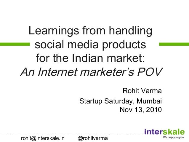Learnings from handling social media products for the indian market an internet marketer's pov startup saturday_rohit varma_updated_nov 13,2010