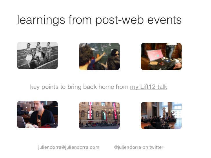 learnings from post-web events  key points to bring back home from my Lift12 talk    juliendorra@juliendorra.com   @julien...