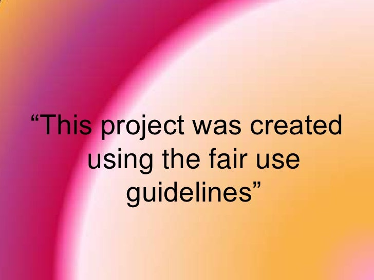 """""""This project was created using the fair use guidelines""""<br />"""