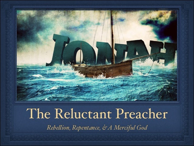 The Reluctant Preacher Rebellion, Repentance, & A Merciful God