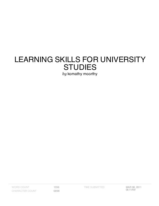 LEARNING SKILLS FOR UNIVERSITY STUDIES by komathy moorthy WORD COUNT 1356 CHARACTER COUNT 6898 TIME SUBMITTED MAR 08, 2011...