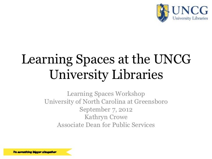 Learning Spaces at the UNCG    University Libraries          Learning Spaces Workshop   University of North Carolina at Gr...