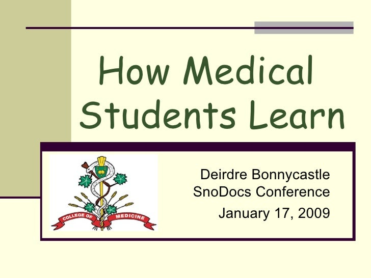 Deirdre Bonnycastle SnoDocs Conference January 17, 2009 How Medical  Students Learn