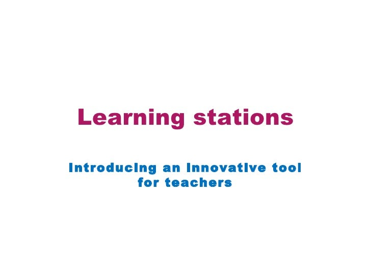 Learning stationsIntroducing an innovative tool         for teachers
