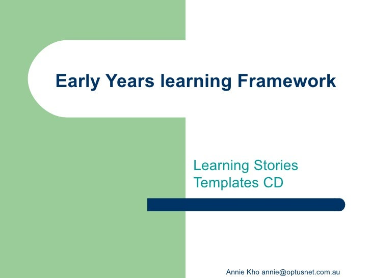 Early Years learning Framework              Learning Stories              Templates CD                  Annie Kho annie@op...