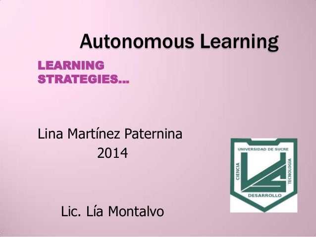 Autonomous Learning LEARNING STRATEGIES… Lina Martínez Paternina 2014 Lic. Lía Montalvo