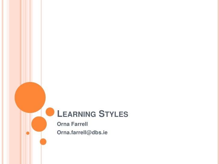 Learning Styles<br />Orna Farrell<br />Orna.farrell@dbs.ie<br />