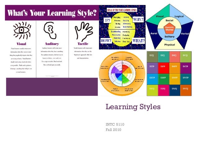 + Learning Styles INTC 5110 Fall 2010