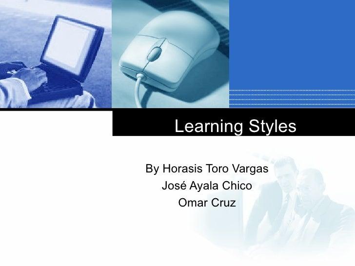 Learning StylesBy Horasis Toro Vargas   José Ayala Chico      Omar Cruz