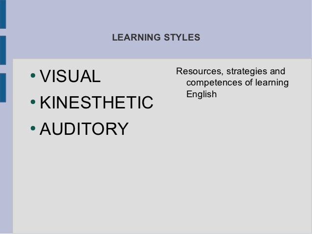 LEARNING STYLES                       Resources, strategies and●    VISUAL               competences of learning          ...