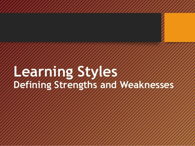 Learning StylesDefining Strengths and Weaknesses