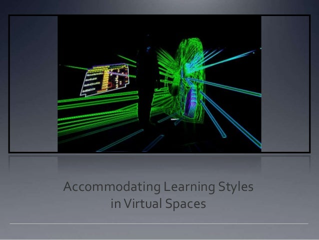 Accommodating Learning Styles inVirtual Spaces