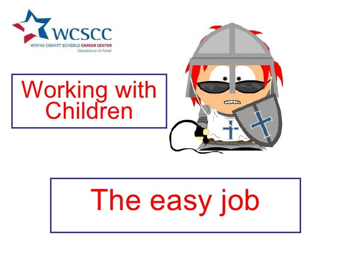 Working with Children The easy job