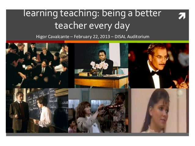 learning teaching: being a better                                   teacher every day   Higor Cavalcante – February 22, 2...