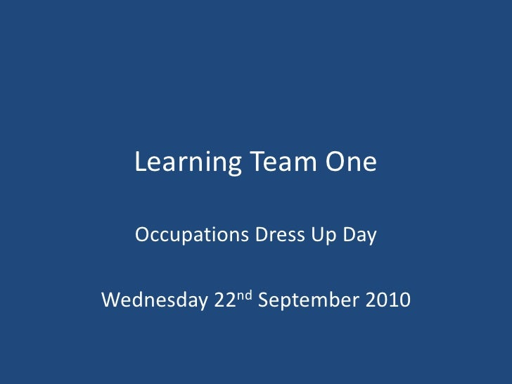 Learning Team One<br />Occupations Dress Up Day<br />Wednesday 22nd September 2010<br />