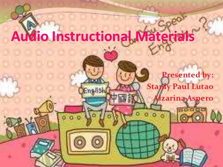 Audio Instructional Materials<br />Presented by:<br />Stanly Paul Lutao<br />AlzarinaAspero<br />