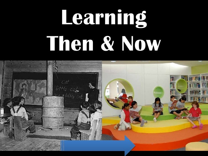 Learning Then And Now