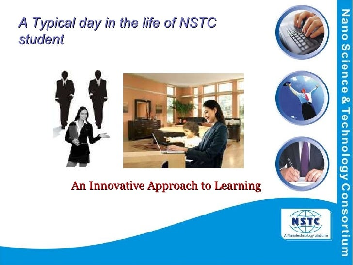 An Innovative Approach to Learning A Typical day in the life of NSTC student