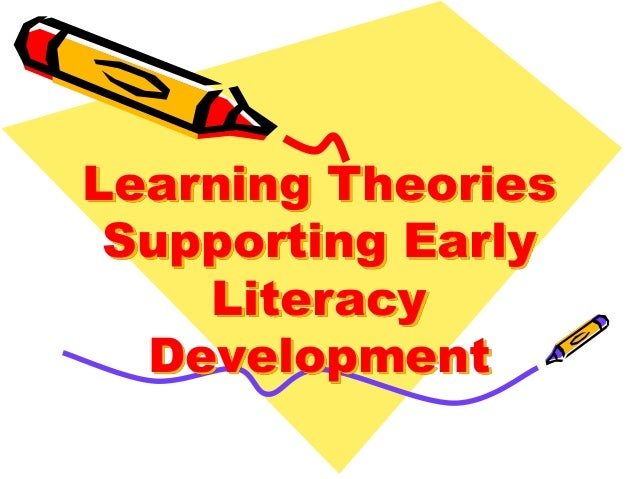 Learning theories supporting early literacy development