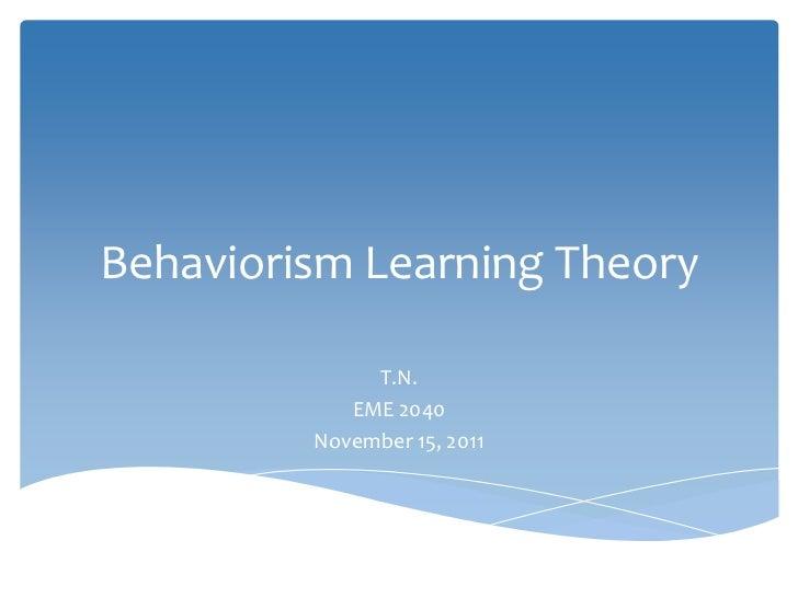 Behaviorism Learning Theory              T.N.            EME 2040         November 15, 2011