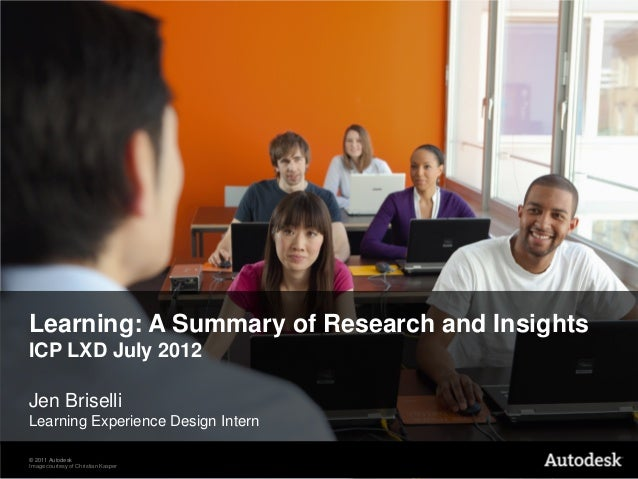 Learning: A Summary of Research and Insights ICP LXD July 2012 Jen Briselli Learning Experience Design Intern © 2011 Autod...