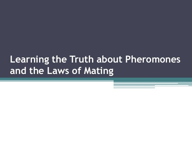 Learning the Truth about Pheromones and the Laws of Mating