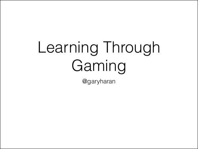 Learning through gaming