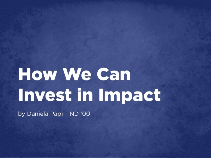How We CanInvest in Impactby Daniela Papi – ND '00