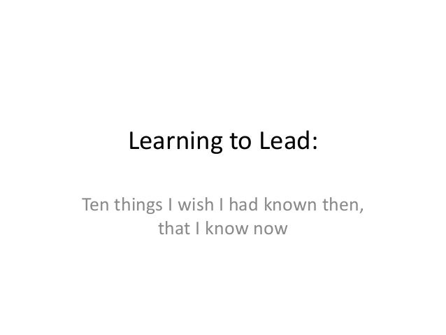 Learning to Lead: Ten things I wish I had known then, that I know now