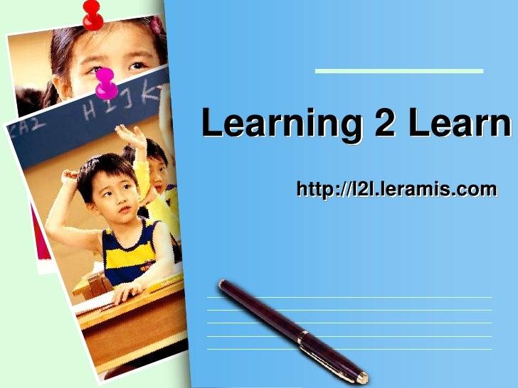 Learning 2 Learn<br />http://l2l.leramis.com<br />