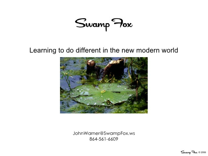 Learning to do different in the new modern world [email_address] 864-561-6609