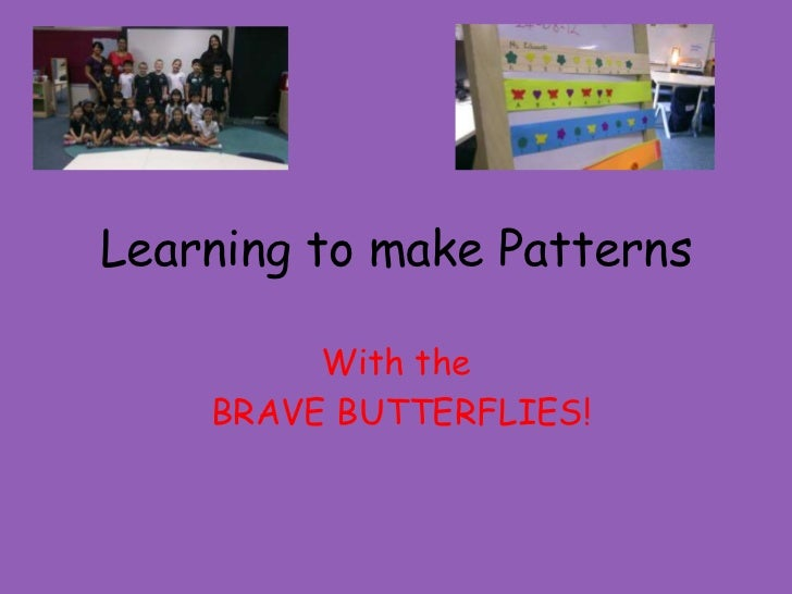 Learning to make Patterns         With the    BRAVE BUTTERFLIES!
