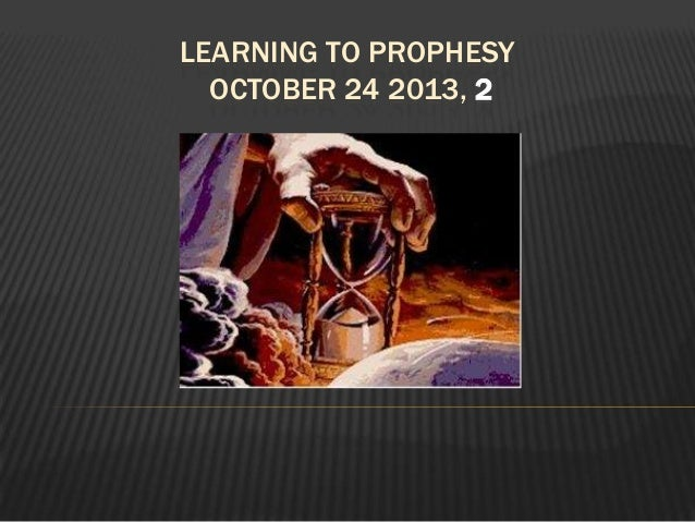 LEARNING TO PROPHESY OCTOBER 24 2013, 2