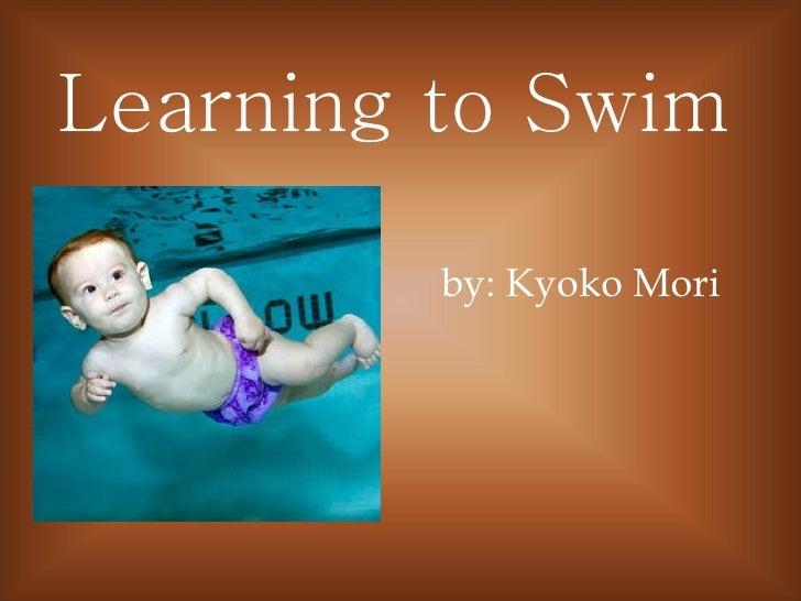by: Kyoko Mori Learning to Swim