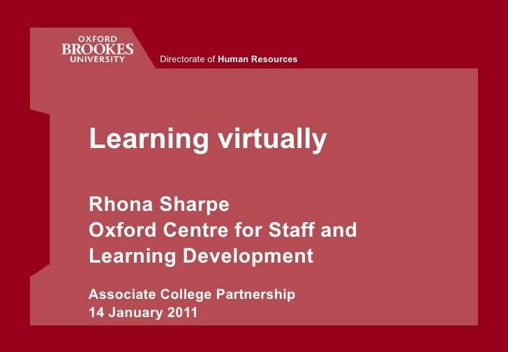 Learning virtually Rhona Sharpe  Oxford Centre for Staff and Learning Development Associate College Partnership 14 January...