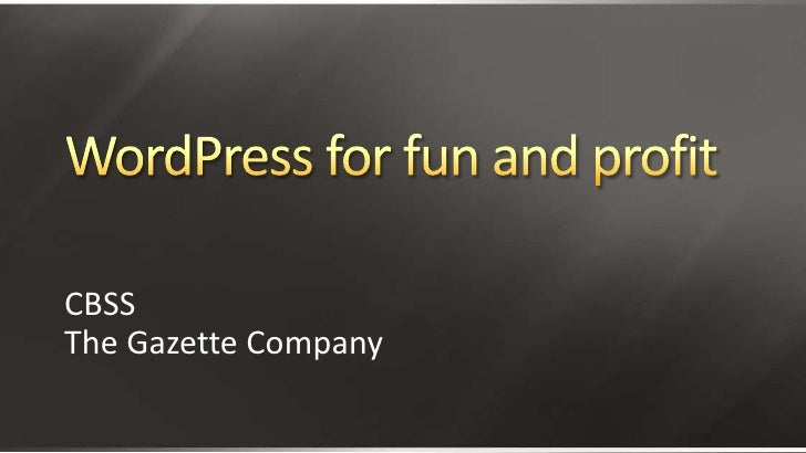 WordPress for fun and profit<br />CBSS<br />The Gazette Company<br />
