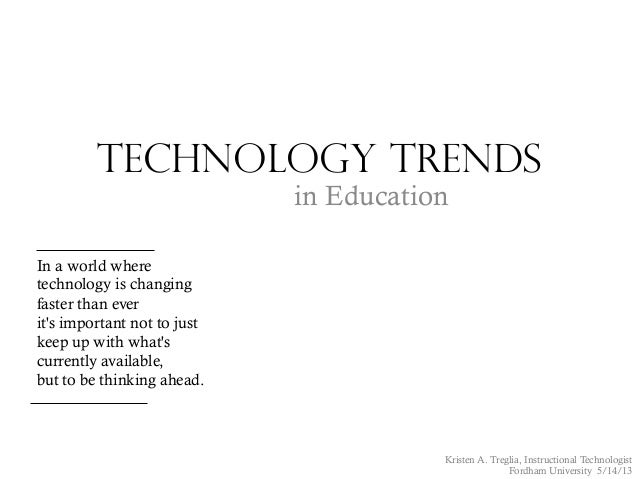 Technology Trendsin EducationIn a world wheretechnology is changingfaster than everits important not to justkeep up with w...