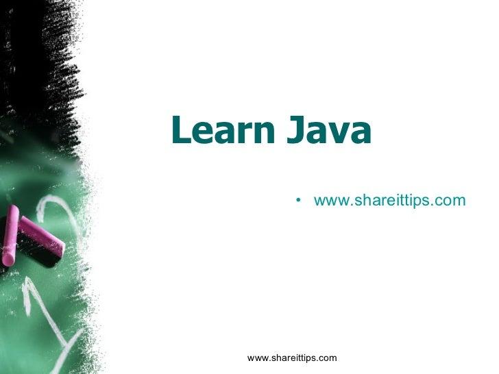 Learn Java  <ul><li>www.shareittips.com </li></ul>www.shareittips.com
