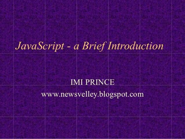 JavaScript - a Brief Introduction           IMI PRINCE     www.newsvelley.blogspot.com