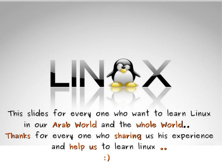 This slides for every one who want to learn Linux    in our Arab World and the whole World..Thanks for every one who shari...