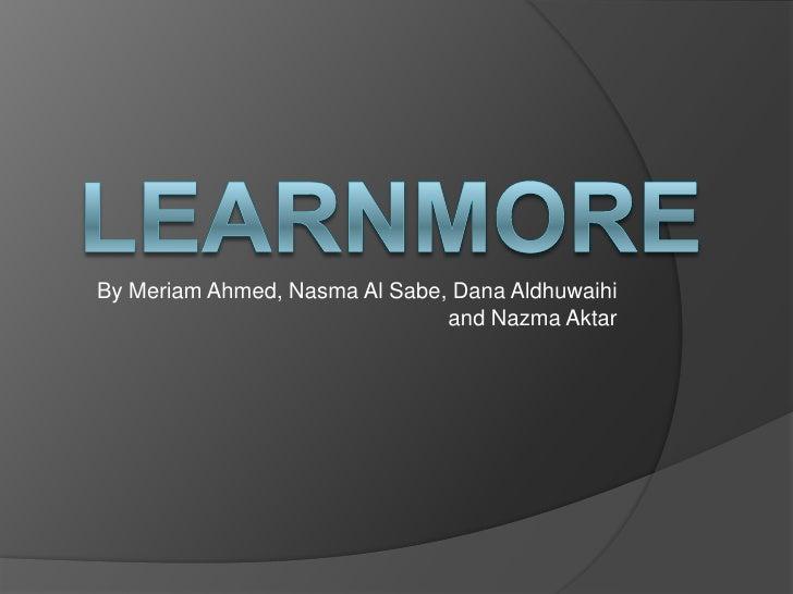 By Meriam Ahmed, Nasma Al Sabe, Dana Aldhuwaihi                               and Nazma Aktar