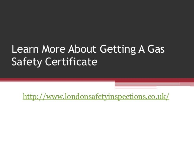 Learn More About Getting A GasSafety Certificate  http://www.londonsafetyinspections.co.uk/