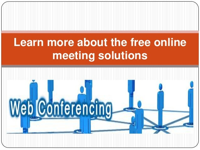 Learn More About The Free Online Meeting Solutions