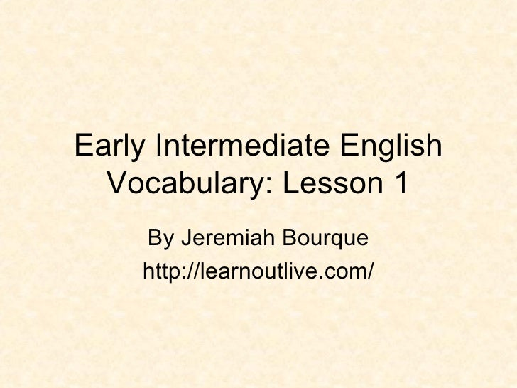 Early Intermediate English Vocabulary: Lesson 1 By Jeremiah Bourque http://learnoutlive.com/
