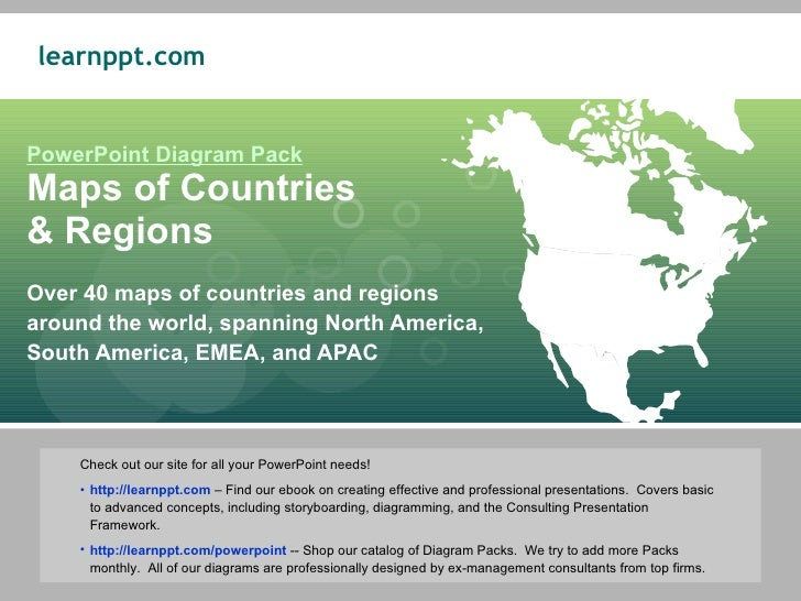 PowerPoint Diagram Pack Maps of Countries  & Regions Over 40 maps of countries and regions around the world, spanning Nort...