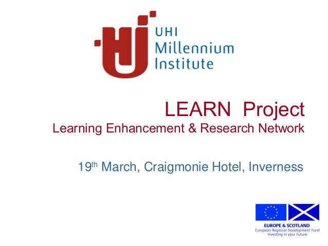 Creating the University of the Highlands and Islands LEARN Project Learning Enhancement & Research Network 19th March, Cra...