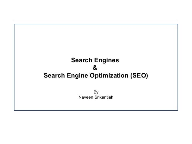 Search Engines&Search Engine Optimization (SEO)ByNaveen Srikantiah