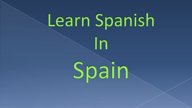 So are you thinking of taking a trip to Spain to learn Spanish?