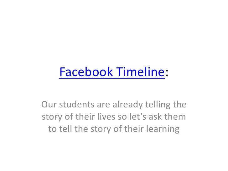 Facebook Timeline:<br />Our students are already telling the story of their lives so let's ask them to tell the story of t...