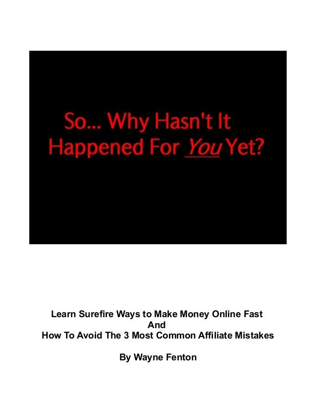 Learn Surefire Ways to Make Money Online Fast And How To Avoid The 3 Most Common Affiliate Mistakes By Wayne Fenton